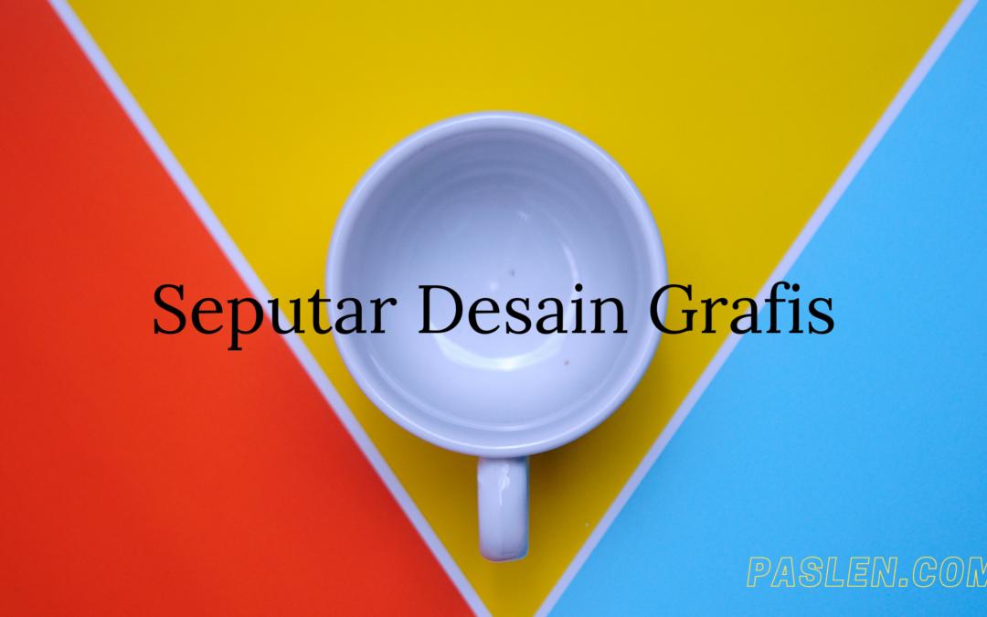 Seputar Seni Desain Grafis Yang Harus Kamu Tahu