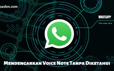 Inilah Trik Mendengarkan Voice Note WhatsApp Tanpa Diketahui Pengirim