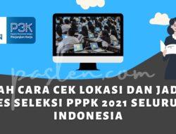 Inilah Cara Cek Lokasi dan Jadwal Tes Seleksi PPPK 2021 Seluruh Indonesia
