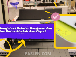 Cara Mengatasi Printer Bergaris dan Putus Putus Mudah dan Cepat