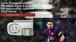Cara Memperbaiki dan Meningkatkan Kualitas Foto Menggunakan Aplikasi Photoshop